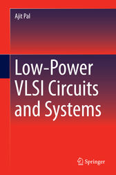 Low-Power VLSI Circuits and Systems by Ajit Pal
