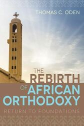 The Rebirth of African Orthodoxy by Thomas C. Oden