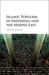 Islamic Populism in Indonesia and the Middle East by Vedi R. Hadiz