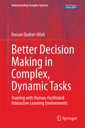 Better Decision Making in Complex, Dynamic Tasks by Hassan Qudrat-Ullah