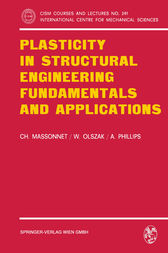 Plasticity in Structural Engineering, Fundamentals and Applications by Ch. Massonnet