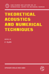 Theoretical Acoustics and Numerical Techniques by P. Filippi