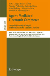Agent-Mediated Electronic Commerce. Designing Trading Strategies and Mechanisms for Electronic Markets by Sofia Ceppi