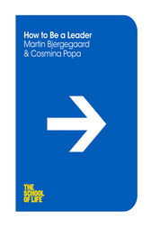 How to Be a Leader: The School of Life by Martin Bjergegaard
