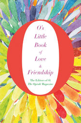 O's Little Book of Love and Friendship by The Editors of O Magazine