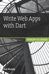 Write Web Apps with Dart by Jack Murphy