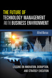 The Future of Technology Management and the Business Environment by Alfred A. Marcus
