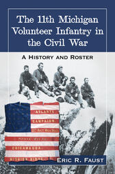 The 11th Michigan Volunteer Infantry in the Civil War by Eric R. Faust