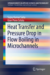 Heat Transfer and Pressure Drop in Flow Boiling in Microchannels by Sujoy Kumar Saha