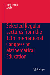 Selected Regular Lectures from the 12th International Congress on Mathematical Education by Sung Je Cho