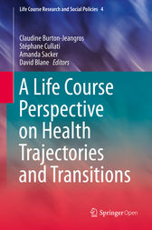 A Life Course Perspective on Health Trajectories and Transitions by Claudine Burton-Jeangros