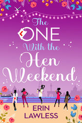 The One with the Hen Weekend (Bridesmaids, Book 3) by Erin Lawless