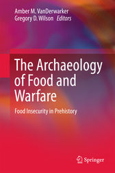 The Archaeology of Food and Warfare by Amber M. VanDerwarker