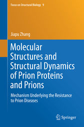Molecular Structures and Structural Dynamics of Prion Proteins and Prions by Jiapu Zhang