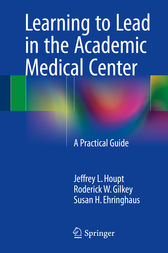 Learning to Lead in the Academic Medical Center by Jeffrey L. Houpt