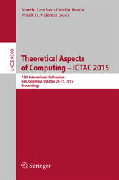 Theoretical Aspects of Computing - ICTAC 2015 by Martin Leucker