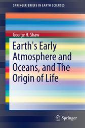 Earth's Early Atmosphere and Oceans, and The Origin of Life by George H. Shaw