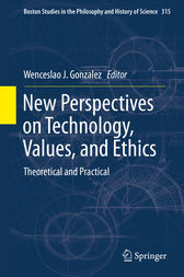 New Perspectives on Technology, Values, and Ethics by Wenceslao J. Gonzalez