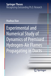 Experimental and Numerical Study of Dynamics of Premixed Hydrogen-Air Flames Propagating in Ducts by Huahua Xiao