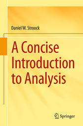 A Concise Introduction to Analysis by Daniel W. Stroock