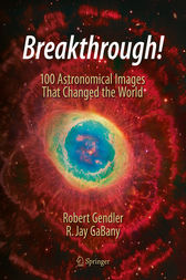 Breakthrough!: 100 Astronomical Images That Changed the World