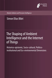 The Shaping of Ambient Intelligence and the Internet of Things by Simon Elias Bibri