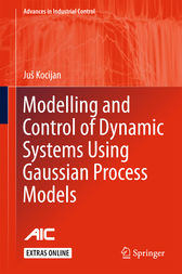 Modelling and Control of Dynamic Systems Using Gaussian Process Models by Juš Kocijan