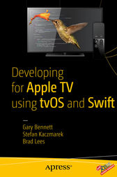 Developing for Apple TV using tvOS and Swift by Gary Bennett