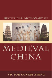 Historical Dictionary of Medieval China by Victor Cunrui Xiong