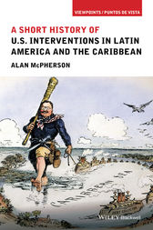 A Short History of U.S. Interventions in Latin America and the Caribbean by Alan McPherson
