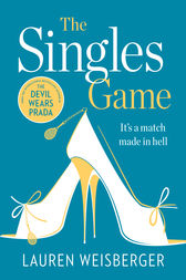 The Singles Game: Secrets and scandal, the smash hit read of the summer by Lauren Weisberger
