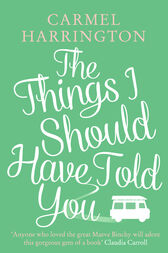 The Things I Should Have Told You by Carmel Harrington