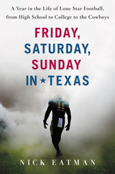 Friday, Saturday, Sunday in Texas by Nick Eatman