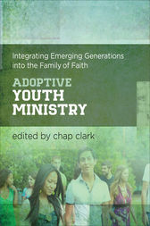 Adoptive Youth Ministry (Youth, Family, and Culture) by Chap Clark