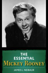 The Essential Mickey Rooney by James L. Neibaur