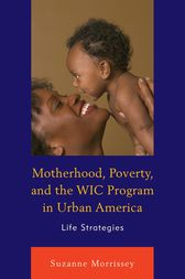 Motherhood, Poverty, and the WIC Program in Urban America by Suzanne Morrissey
