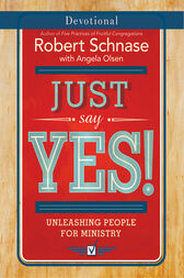 Just Say Yes! Devotional by Robert Schnase