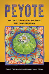 Peyote: History, Tradition, Politics, and Conservation by Beatriz Labate