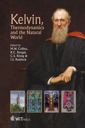 Kelvin, Thermodynamics and the Natural World by M. W. Collins