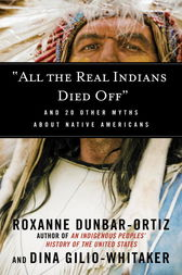 All the Real Indians Died Off by Roxanne Dunbar-Ortiz