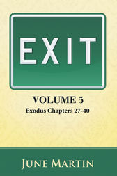 Exit: Exodus Chapters 27 - 40 by June Martin