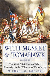 With Musket & Tomahawk by Michael O. Logusz