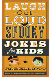 Laugh-Out-Loud Spooky Jokes for Kids by Rob Elliott