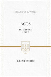 Acts (ESV Edition) by R. Kent Hughes