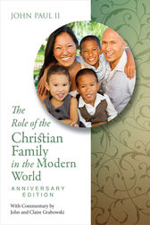 The Role of the Christian Family in the Modern World Anniversary Edition by John Paul