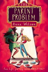 The Parent Problem: The Mortifying Life of Skye Green 1 by Anna Wilson