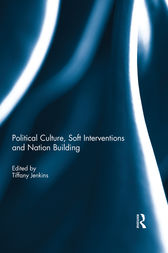 Political Culture, Soft Interventions and Nation Building by Tiffany Jenkins