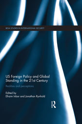 US Foreign Policy and Global Standing in the 21st Century by Efraim Inbar