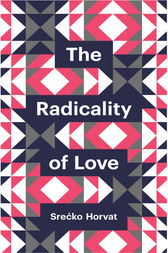 The Radicality of Love by Srecko Horvat