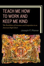 Teach Me How to Work and Keep Me Kind by Joseph F. Riener